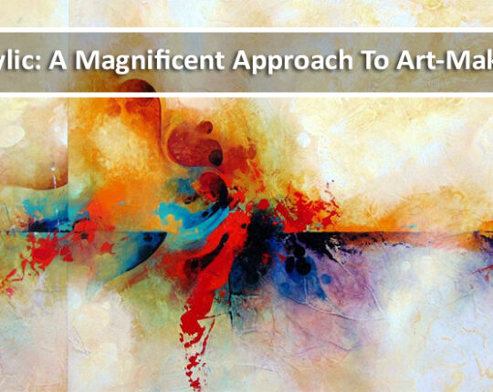 Acrylic: A Magnificent Approach to Art-Making