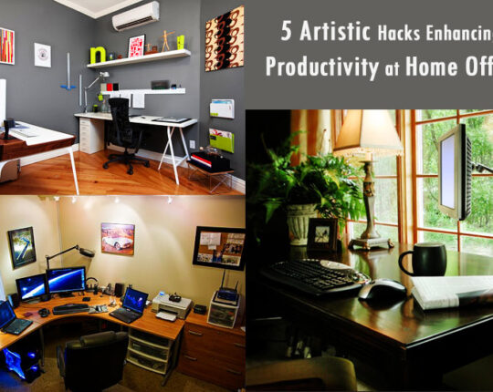 5 Artistic Hacks Enhancing Productivity at Home Office
