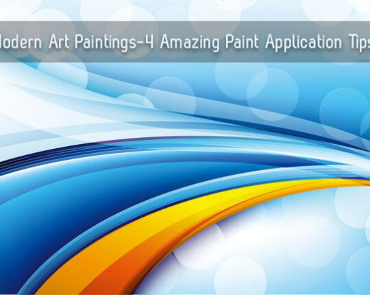 Modern Art Paintings – 4 Amazing Paint Application Tips